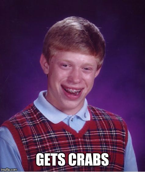 Bad Luck Brian Meme | GETS CRABS | image tagged in memes,bad luck brian | made w/ Imgflip meme maker