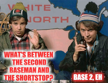 WHAT'S BETWEEN THE SECOND BASEMAN AND THE SHORTSTOP? BASE 2, EH | made w/ Imgflip meme maker