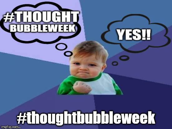 Thought Bubble Week | #thoughtbubbleweek | image tagged in thought,bubble,week | made w/ Imgflip meme maker