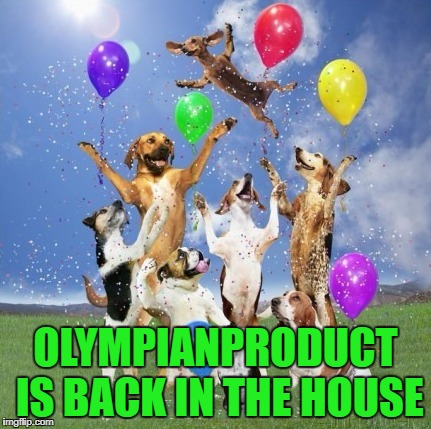 OLYMPIANPRODUCT IS BACK IN THE HOUSE | made w/ Imgflip meme maker