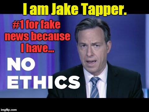 Jake Tapper has no Ethics | I am Jake Tapper. #1 for fake news because I have... | image tagged in jake tapper,cnn,no ethics,fake news | made w/ Imgflip meme maker