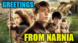 GREETINGS FROM NARNIA | made w/ Imgflip meme maker