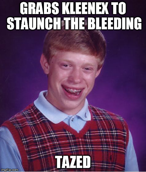 Bad Luck Brian Meme | GRABS KLEENEX TO STAUNCH THE BLEEDING TAZED | image tagged in memes,bad luck brian | made w/ Imgflip meme maker
