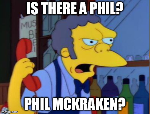 IS THERE A PHIL? PHIL MCKRAKEN? | made w/ Imgflip meme maker