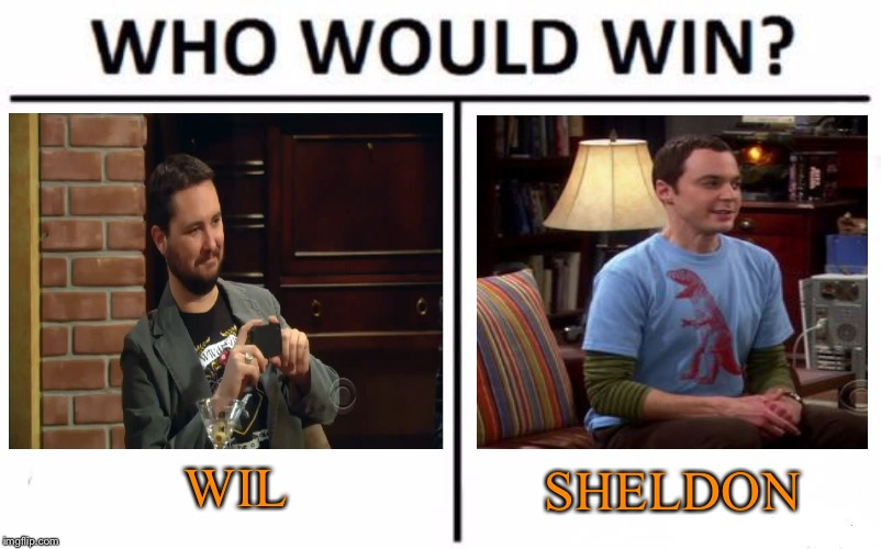Showdown! | WIL SHELDON | image tagged in memes,who would win,jbmemegeek,kenj,geek week,big bang theory | made w/ Imgflip meme maker