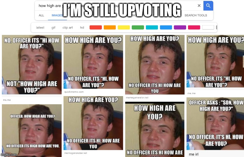 I'M STILL UPVOTING | made w/ Imgflip meme maker