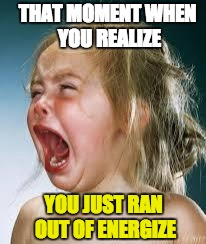 Crying Baby | THAT MOMENT WHEN YOU REALIZE YOU JUST RAN OUT OF ENERGIZE | image tagged in crying baby | made w/ Imgflip meme maker