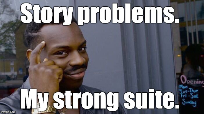 Roll Safe Think About It Meme | Story problems. My strong suite. | image tagged in memes,roll safe think about it | made w/ Imgflip meme maker