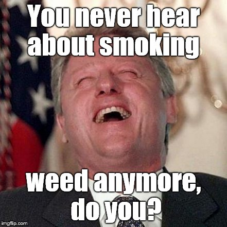 You never hear about smoking weed anymore, do you? | made w/ Imgflip meme maker