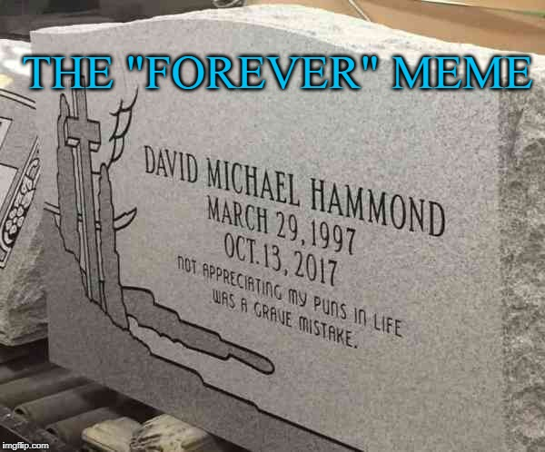 "Meme etched in stone | THE ""FOREVER"" MEME 