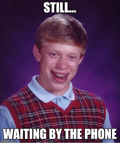 Bad Luck Brian Meme | STILL... WAITING BY THE PHONE | image tagged in memes,bad luck brian | made w/ Imgflip meme maker