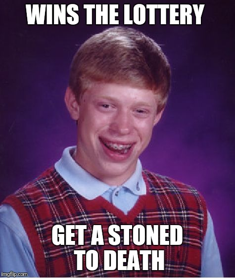 Bad Luck Brian Meme | WINS THE LOTTERY GET A STONED TO DEATH | image tagged in memes,bad luck brian | made w/ Imgflip meme maker