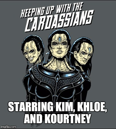 Geek Week, Jan 7-13, a JBmemegeek & KenJ event!  |  STARRING KIM, KHLOE, AND KOURTNEY | image tagged in jbmemegeek,kenj,kardashians,star trek cardassians,kim kardashian,geek week | made w/ Imgflip meme maker