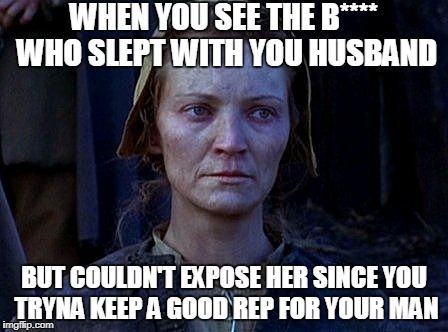 WHEN YOU SEE THE B**** WHO SLEPT WITH YOU HUSBAND BUT COULDN'T EXPOSE HER SINCE YOU TRYNA KEEP A GOOD REP FOR YOUR MAN | image tagged in crucible | made w/ Imgflip meme maker