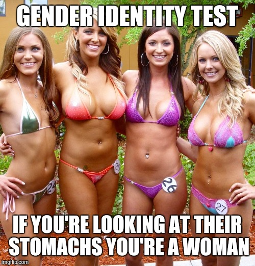 Gender identity test | GENDER IDENTITY TEST IF YOU'RE LOOKING AT THEIR STOMACHS YOU'RE A WOMAN | image tagged in bikini girls,dieting | made w/ Imgflip meme maker