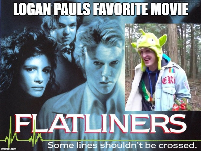 Logan Pauls Favorite Movie | LOGAN PAULS FAVORITE MOVIE | image tagged in logan paul,tide pod memes,paulers,jake paul,pewdiepie,flatliners | made w/ Imgflip meme maker