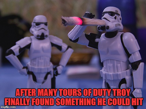 Geek Week, Jan 7-13, a JBmemegeek & KenJ event! Submit anything and everything geek! | AFTER MANY TOURS OF DUTY TROY FINALLY FOUND SOMETHING HE COULD HIT | image tagged in stormtrooper,memes,geek week,funny,star wars,hit this | made w/ Imgflip meme maker