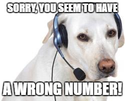 SORRY, YOU SEEM TO HAVE A WRONG NUMBER! | made w/ Imgflip meme maker