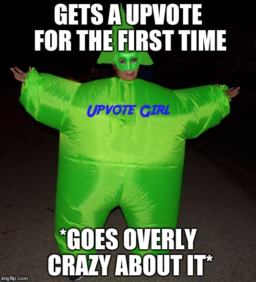 GETS A UPVOTE FOR THE FIRST TIME *GOES OVERLY CRAZY ABOUT IT* | image tagged in upvote girl | made w/ Imgflip meme maker