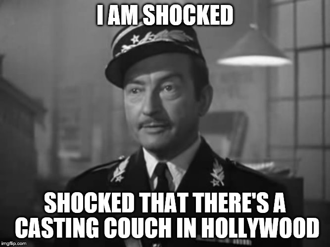 Even Captain Renault knew there was trouble afoot | I AM SHOCKED SHOCKED THAT THERE'S A CASTING COUCH IN HOLLYWOOD | image tagged in sexual harassment,scumbag hollywood,hollywood | made w/ Imgflip meme maker