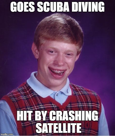 Bad Luck Brian Meme | GOES SCUBA DIVING HIT BY CRASHING SATELLITE | image tagged in memes,bad luck brian | made w/ Imgflip meme maker