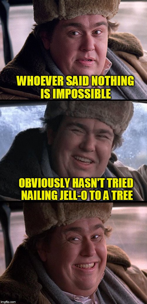 John Candy Quotes | WHOEVER SAID NOTHING IS IMPOSSIBLE OBVIOUSLY HASN'T TRIED NAILING JELL-O TO A TREE | image tagged in memes,john candy,john candy quotes,buckwheat1996 inspired,funny | made w/ Imgflip meme maker
