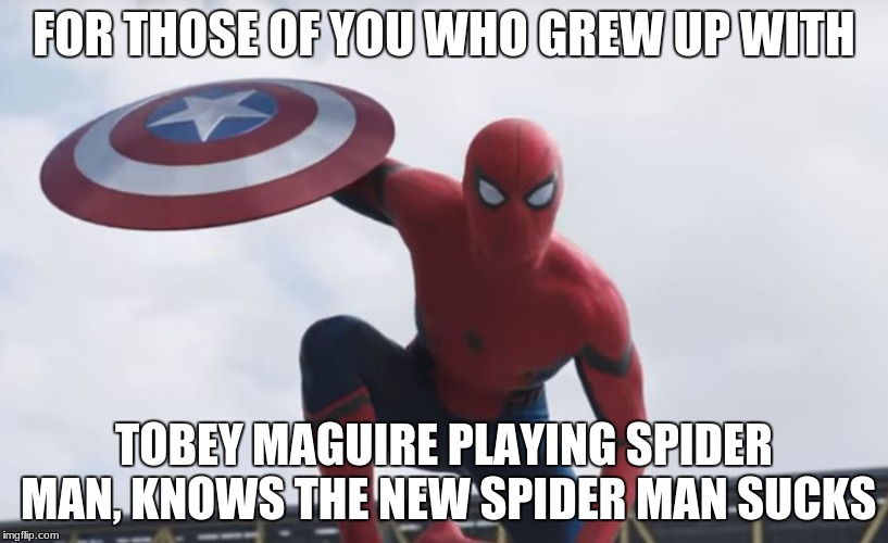 Spider man Hey Guys | FOR THOSE OF YOU WHO GREW UP WITH TOBEY MAGUIRE PLAYING SPIDER MAN, KNOWS THE NEW SPIDER MAN SUCKS | image tagged in spider man hey guys | made w/ Imgflip meme maker