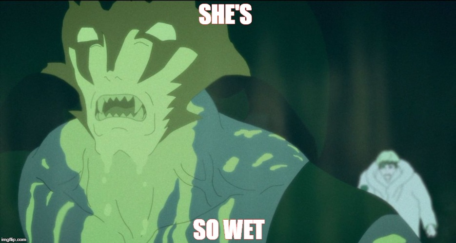 Pussy wet | SHE'S SO WET | image tagged in devilman,wet,liquid,face | made w/ Imgflip meme maker