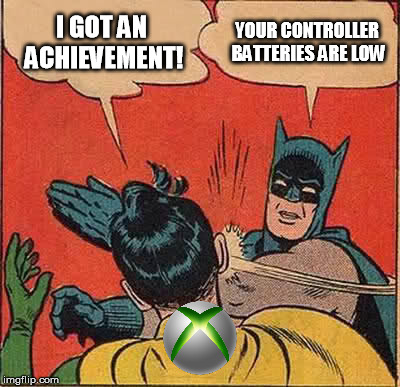 Gamer week... | I GOT AN ACHIEVEMENT! YOUR CONTROLLER BATTERIES ARE LOW | image tagged in memes,xbox,achievement unlocked,batteries | made w/ Imgflip meme maker