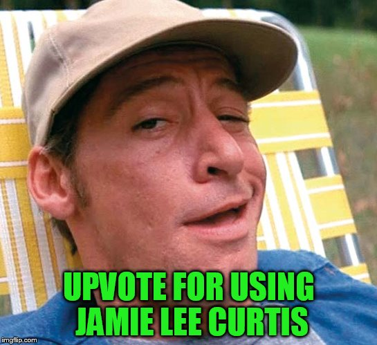 UPVOTE FOR USING JAMIE LEE CURTIS | made w/ Imgflip meme maker
