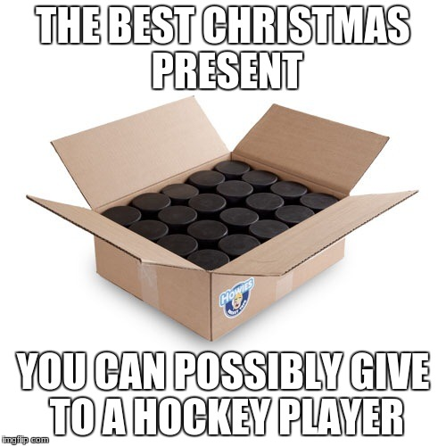 THE BEST CHRISTMAS PRESENT YOU CAN POSSIBLY GIVE TO A HOCKEY PLAYER | image tagged in hockey puck | made w/ Imgflip meme maker