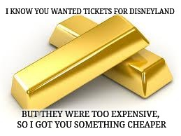 It's getting ridiculous | I KNOW YOU WANTED TICKETS FOR DISNEYLAND BUT THEY WERE TOO EXPENSIVE, SO I GOT YOU SOMETHING CHEAPER | image tagged in i wanted to be a gold fish,memes | made w/ Imgflip meme maker