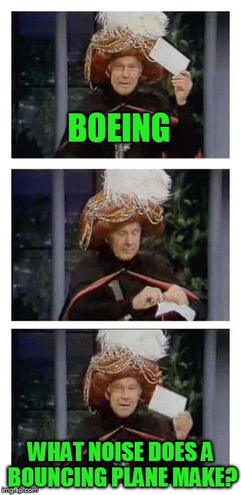 Carnac the Magnificent | BOEING WHAT NOISE DOES A BOUNCING PLANE MAKE? | image tagged in carnac the magnificent | made w/ Imgflip meme maker