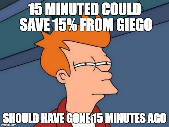 Futurama Fry Meme | 15 MINUTED COULD SAVE 15% FROM GIEGO SHOULD HAVE GONE 15 MINUTES AGO | image tagged in memes,futurama fry | made w/ Imgflip meme maker