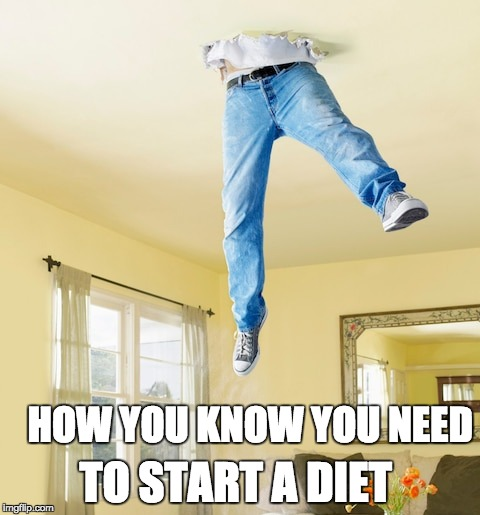 Deiting time | HOW YOU KNOW YOU NEED TO START A DIET | image tagged in fat guy,falling,mondays | made w/ Imgflip meme maker