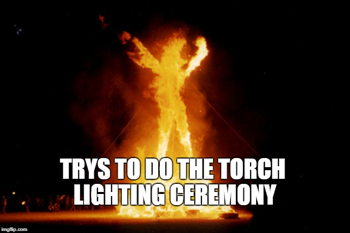 TRYS TO DO THE TORCH LIGHTING CEREMONY | made w/ Imgflip meme maker