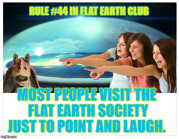 Most people visit The Flat Earth Society just to point and laugh. | RULE #44 IN FLAT EARTH CLUB MOST PEOPLE VISIT THE FLAT EARTH SOCIETY JUST TO POINT AND LAUGH. | image tagged in point and laugh,flat earth,flat earth club,flat earth dome,rule 44 | made w/ Imgflip meme maker