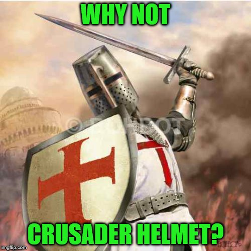 WHY NOT CRUSADER HELMET? | made w/ Imgflip meme maker