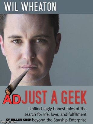 Geek Week! Jan 7-13 A JBmemegeek & KenJ Event! Wheataaahn! | AD OF KILLER KUSH | image tagged in wheaton,star trek the next generation,sheldon cooper,pot,marijuana,geek week | made w/ Imgflip meme maker