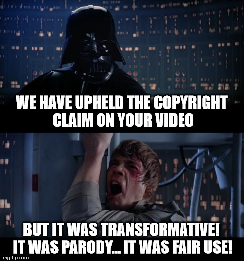 Star Wars No Meme | WE HAVE UPHELD THE COPYRIGHT CLAIM ON YOUR VIDEO BUT IT WAS TRANSFORMATIVE! IT WAS PARODY... IT WAS FAIR USE! | image tagged in memes,star wars no | made w/ Imgflip meme maker