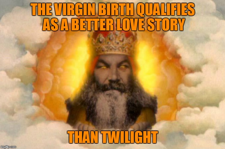 THE VIRGIN BIRTH QUALIFIES AS A BETTER LOVE STORY THAN TWILIGHT | made w/ Imgflip meme maker