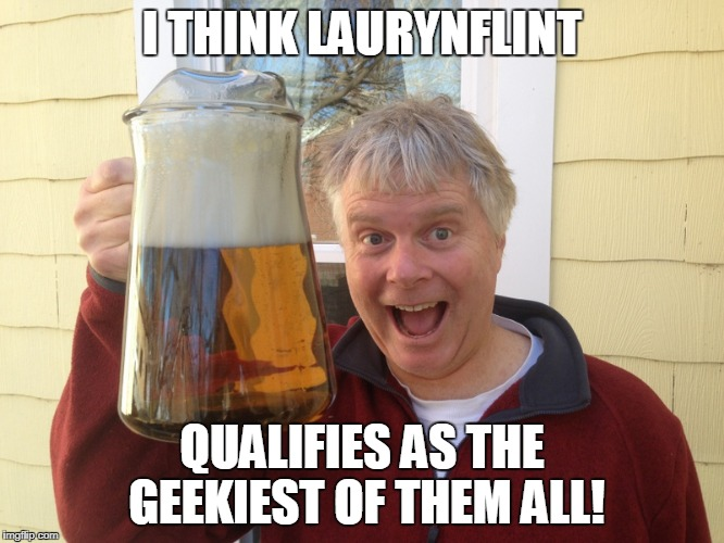 I THINK LAURYNFLINT QUALIFIES AS THE GEEKIEST OF THEM ALL! | made w/ Imgflip meme maker