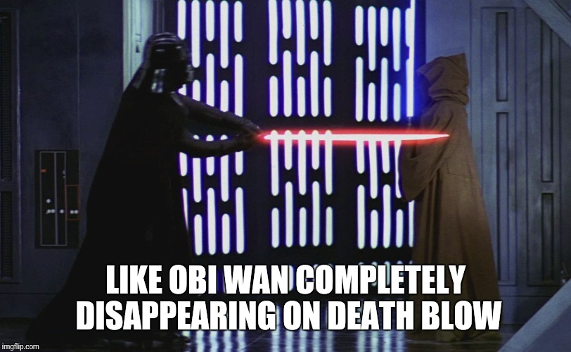 LIKE OBI WAN COMPLETELY DISAPPEARING ON DEATH BLOW | made w/ Imgflip meme maker