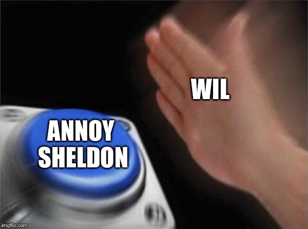 Blank Nut Button Meme | WIL ANNOY SHELDON | image tagged in memes,blank nut button | made w/ Imgflip meme maker