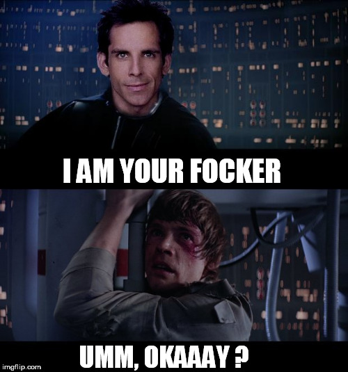 meet your focker | I AM YOUR FOCKER UMM, OKAAAY ? | image tagged in luke skywalker,luke nooooo,ben stiller,darth vader,darth vader luke skywalker,star wars | made w/ Imgflip meme maker