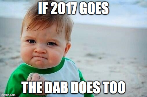 IF 2017 GOES THE DAB DOES TOO | image tagged in baby with fist | made w/ Imgflip meme maker