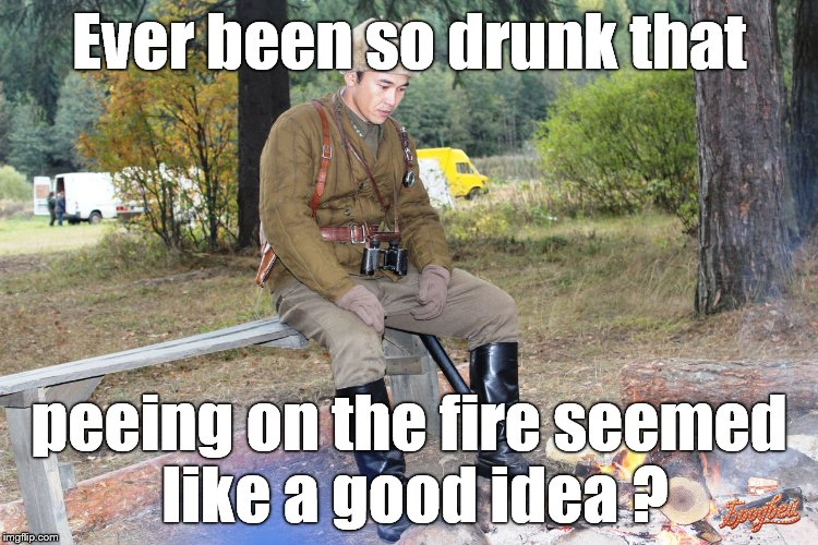 Corporal Chen Chang | Ever been so drunk that peeing on the fire seemed like a good idea ? | image tagged in corporal chen chang | made w/ Imgflip meme maker