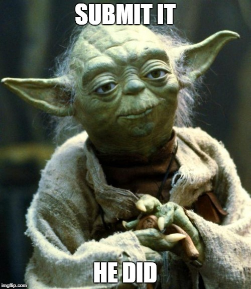 Star Wars Yoda Meme | SUBMIT IT HE DID | image tagged in memes,star wars yoda | made w/ Imgflip meme maker