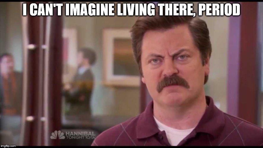I CAN'T IMAGINE LIVING THERE, PERIOD | made w/ Imgflip meme maker