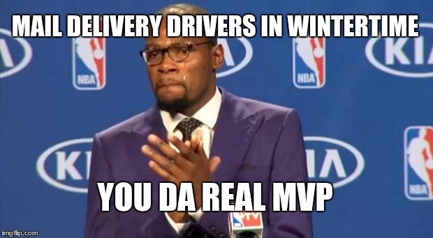 You The Real MVP Meme | MAIL DELIVERY DRIVERS IN WINTERTIME YOU DA REAL MVP | image tagged in memes,you the real mvp | made w/ Imgflip meme maker